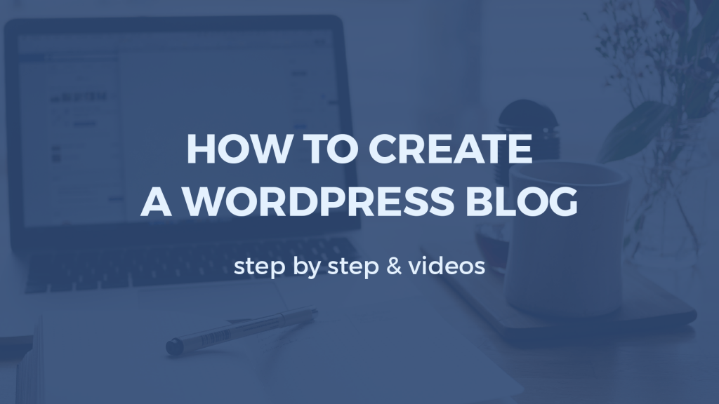 Graphic shows an image with the words How to create a WordPress blog step by step & videos
